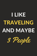 I Like Traveling And Maybe 3 People