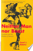 """Neither Man Nor Beast: Feminism and the Defense of Animals"" by Carol J. Adams"
