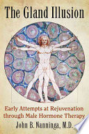 The Gland Illusion  : Early Attempts at Rejuvenation through Male Hormone Therapy