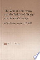 Read Online The Women's Movement and the Politics of Change at a Women's College For Free