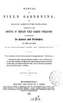 Manual of field gardening  or  Belgian agriculture made easy  containing the routine of certain field garden operations in Sussex and Yorkshire in 1843 and 1844  by J  Nowell