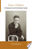 Anton Webern  : A Research and Information Guide