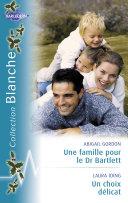 Une famille pour le Dr Bartlett - Un choix délicat (Harlequin Blanche)