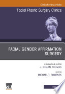 Facial Gender Affirmation Surgery  An Issue of Facial Plastic Surgery Clinics of North America  Ebook