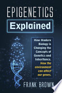 Epigenetics Explained. How Modern Biology is Changing the Concepts of Genetics and Inheritance. How the environment can affect our genes.