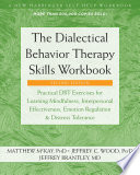 """The Dialectical Behavior Therapy Skills Workbook: Practical DBT Exercises for Learning Mindfulness, Interpersonal Effectiveness, Emotion Regulation, and Distress Tolerance"" by Matthew McKay, Jeffrey C. Wood, Jeffrey Brantley"
