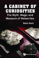 Cabinet Of Curiosities, A: The Myth, Magic And Measure Of Meteorites [Pdf/ePub] eBook