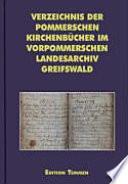 Verzeichnis der pommerschen Kirchenbücher im Vorpommerschen Landesarchiv Greifswald