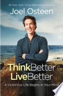 """""""Think Better, Live Better: A Victorious Life Begins in Your Mind"""" by Joel Osteen"""