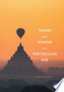 Theism and Atheism in a Post Secular Age