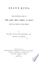 Zion s King  the Scriptural view of    the Lord Jesus Christ as head    over all things to the Church Book PDF