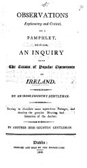 Observations explanatory and critical on a pamphlet, entitled, An Inquiry into the causes of popular discontents in Ireland, by an Irish Country Gentleman ... By another Irish Country Gentleman ebook