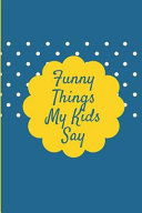Funny Things My Kids Say  Blue and Yellow Memory Keepsake Parents Journal