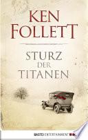 Sturz der Titanen  : Die Jahrhundert-Saga. Roman