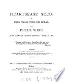 Heartsease seed; or, Four fables with one moral, and Phil's wish [2 stories] by the author of 'London sparrows'.