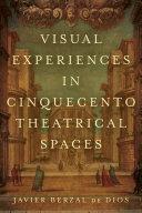 Visual Experiences in Cinquecento Theatrical Spaces Pdf/ePub eBook