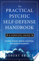 """The Practical Psychic Self-Defense Handbook: A Survival Guide"" by Robert Bruce"