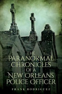The Paranormal Chronicles of a New Orleans Police Officer