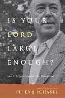 Is your Lord large enough?: how C.S. Lewis expands our view of God