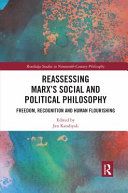 Reassessing Marxs Social and Political Philosophy