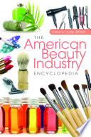 """The American Beauty Industry Encyclopedia"" by Julie A. Willett"