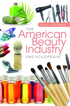 Download The American Beauty Industry Encyclopedia Free Books - Dlebooks.net