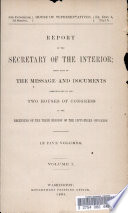 Report of the Secretary of the Interior Being Part of the Message and Documents Communicated to the Two Houses of Congress at the Beginning of the Third Session of the Fifty third Congress Book