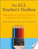 """The ELL Teacher's Toolbox: Hundreds of Practical Ideas to Support Your Students"" by Larry Ferlazzo, Katie Hull Sypnieski"