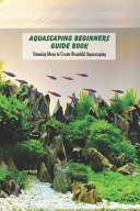 Aquascaping Beginners Guide Book
