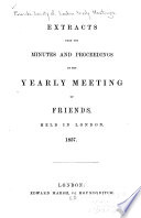 Extracts from the Minutes and Proceedings of the Yearly Meeting of Friends  Held in London