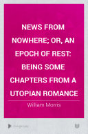 News from Nowhere; Or, An Epoch of Rest