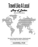 Travel Like a Local   Map of Leiden  Black and White Edition   The Most Essential Leiden  Netherlands  Travel Map for Every Adventure