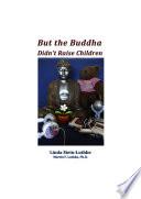 But the Buddha Didn t Raise Children