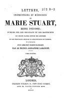 Lettres, instructions et mémoires de Marie Stuart, reine d'Écosse