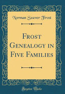 Frost Genealogy in Five Families  Classic Reprint  Book PDF