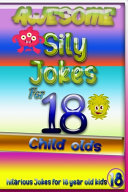 Awesome Sily Jokes for 18 Child Olds