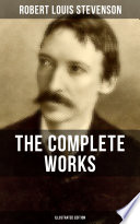 THE COMPLETE WORKS OF ROBERT LOUIS STEVENSON  Illustrated Edition