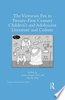 The Victorian Era in Twenty First Century Children   s and Adolescent Literature and Culture