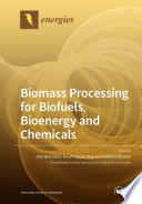 Biomass Processing for Biofuels  Bioenergy and Chemicals Book