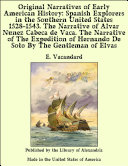 Original Narratives of Early American History: Spanish Explorers in the Southern United States 1528-1543. The Narrative of Alvar Nunez Cabeca de Vaca. The Narrative of The Expedition of Hernando De Soto By The Gentleman of Elvas