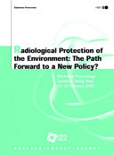 Radiological Protection of the Environment  the Path Forward to a New Policy