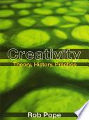 Creativity  : Theory, History, Practice