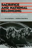 Sacrifice and National Belonging in Twentieth-Century Germany Pdf/ePub eBook