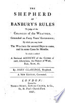The shepherd of Banbury's rules to judge of the changes of the weather, grounded on forty years' experience: by which you may know the weather for several days to come, and in some cases for months. To which is added a rational account of the causes of such alterations, the nature of the wind, rain, snow, &c