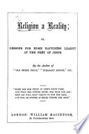 """Religion a Reality: or, lessons for home happiness learnt at the feet of Jesus. By the author of """"Old Peter Pious,"""" etc Pdf/ePub eBook"""