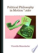Political Philosophy in Motion   mkv Book
