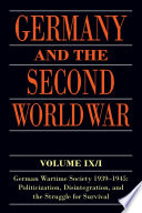 Germany and the Second World War:Volume IX/I: German Wartime Society 1939-1945: Politicization, Disintegration, and the Struggle for Survival