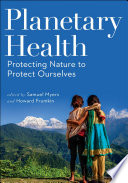 """Planetary Health: Protecting Nature to Protect Ourselves"" by Samuel Myers, Howard Frumkin"