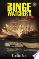 The Binge Watcher   s Guide to the Harry Potter Films   An Unofficial Companion