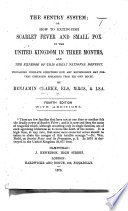 The Sentry System; Or How to Extinguish Scarlet Fever and Small Pox in the United Kingdom in Three Months ... Fourth Edition. With Additions